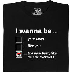 I Wanna Be T-Shirt