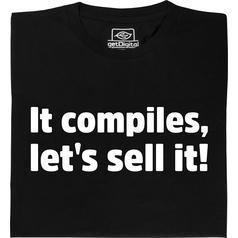It compiles, let's sell it! T-Shirt
