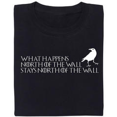 What happens North of the Wall stays North of the Wall T-Shirt